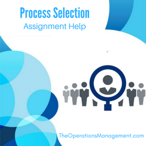 Process Selection Assignment Help