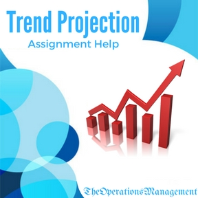 trend projection operations management homework and assignment help trend projection assignment help