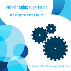 skilled trades supervision Assignment Help